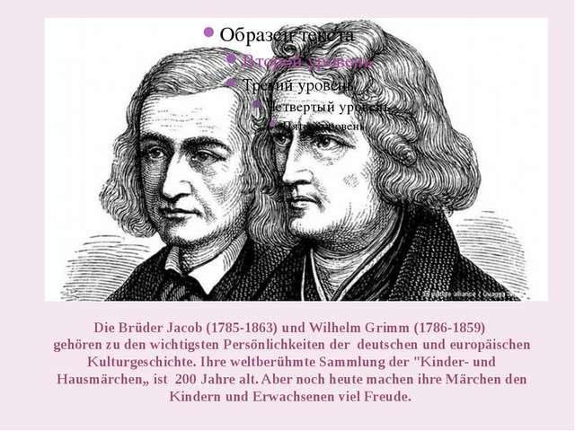Die Brüder Jacob (1785-1863) und Wilhelm Grimm (1786-1859) gehören zu den wi...