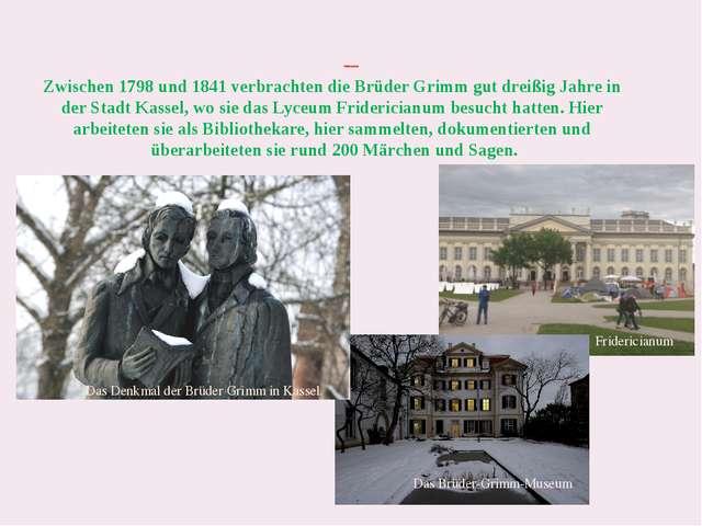 Die Brüder Grimm in Kassel Zwischen 1798 und 1841 verbrachten die Brüder Gri...