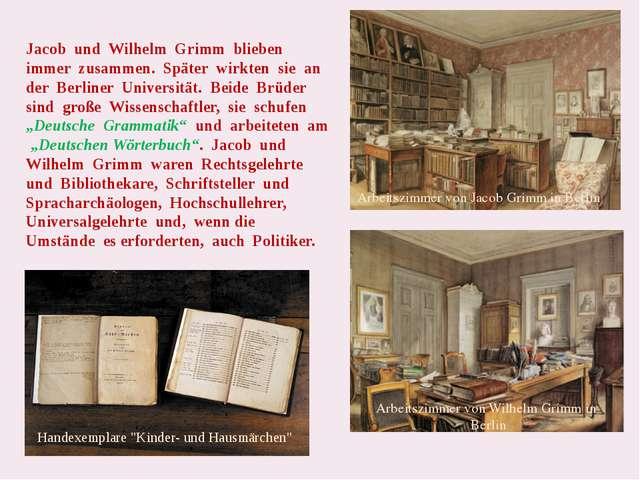 Jacob und Wilhelm Grimm blieben immer zusammen. Später wirkten sie an der Be...