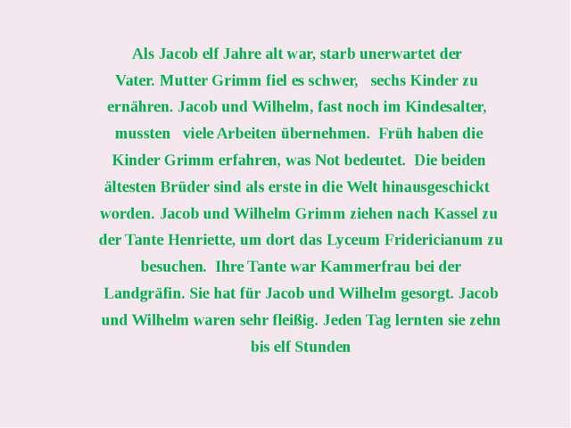 Als Jacob elf Jahre alt war, starb unerwartet der Vater.Mutter Grimm fiel es...