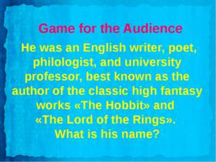 Game for the Audience He was an English writer, poet, philologist, and univer
