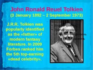 John Ronald Reuel Tolkien (3 January 1892– 2 September 1973) J.R.R. Tolkien