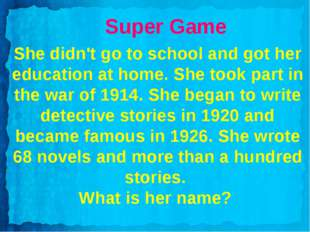 Super Game She didn't go to school and got her education at home. She took pa