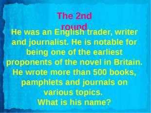 The 2nd round He was an English trader, writer and journalist. He is notable
