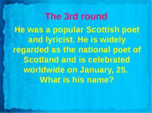 The 3rd round He was a popular Scottish poet and lyricist. He is widely regar