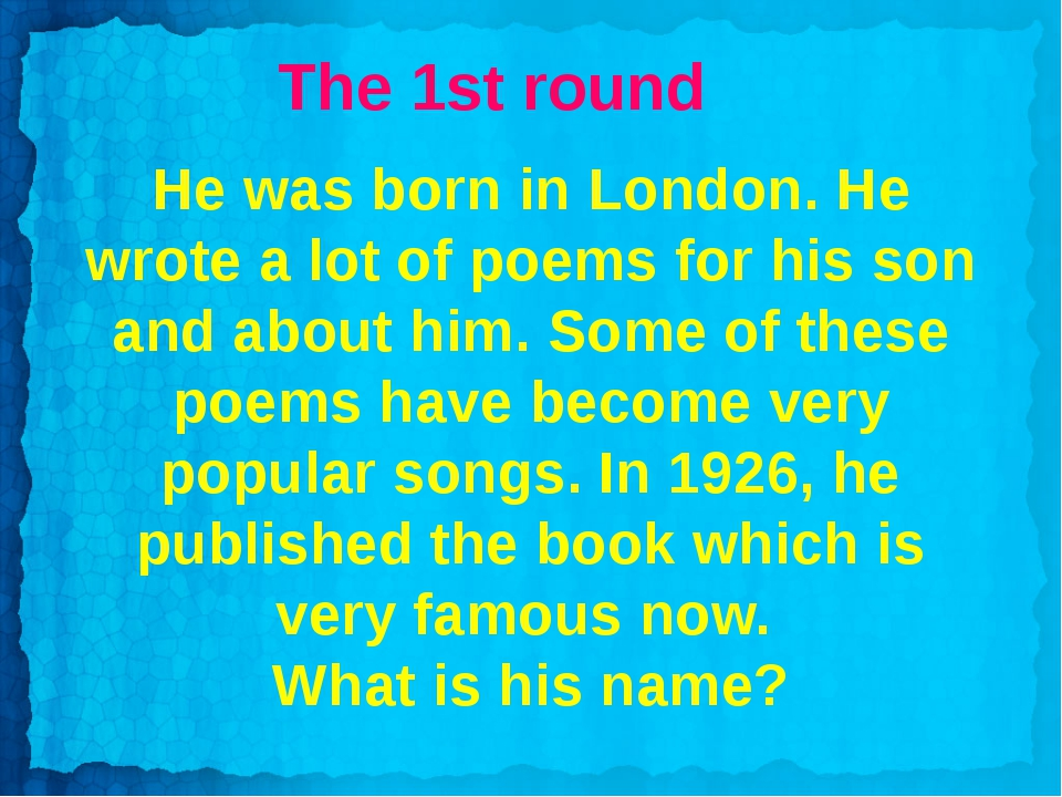 The 1st round He was born in London. He wrote a lot of poems for his son and...