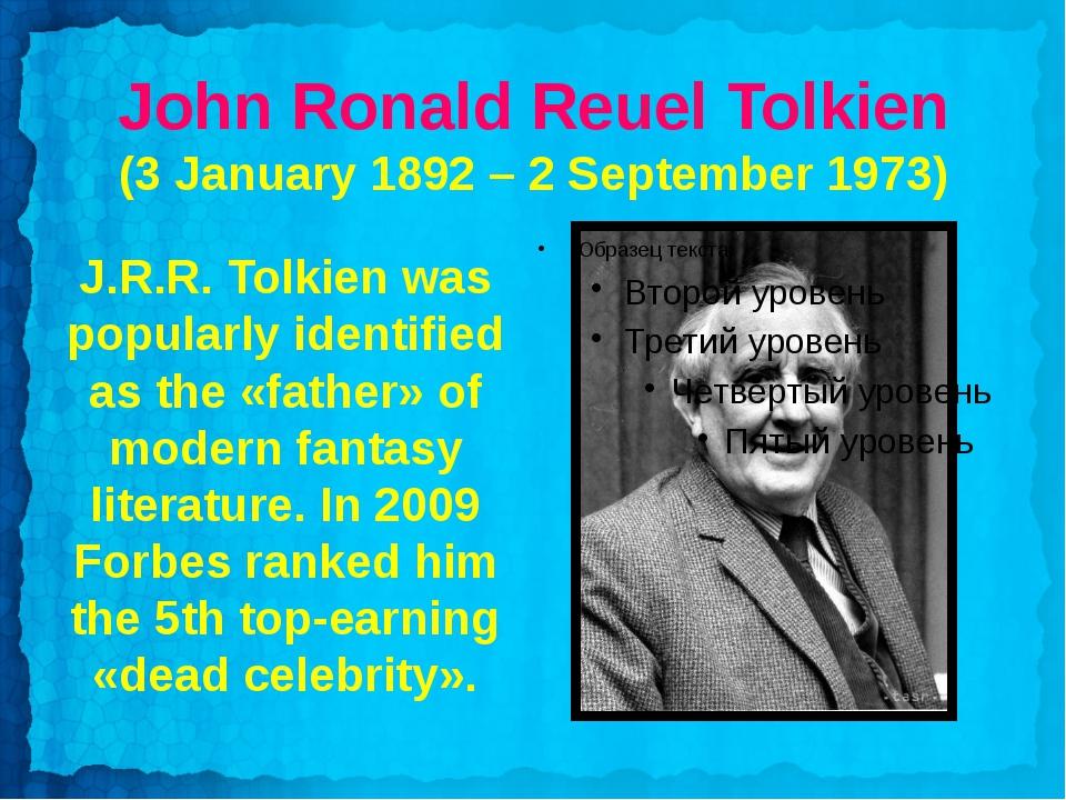 John Ronald Reuel Tolkien (3 January 1892– 2 September 1973) J.R.R. Tolkien...
