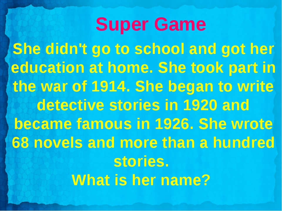 Super Game She didn't go to school and got her education at home. She took pa...