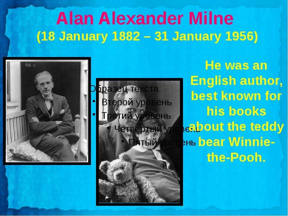 Alan Alexander Milne (18 January 1882 – 31 January 1956) He was an English a...