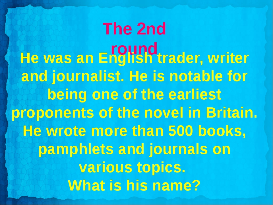 The 2nd round He was an English trader, writer and journalist. He is notable...