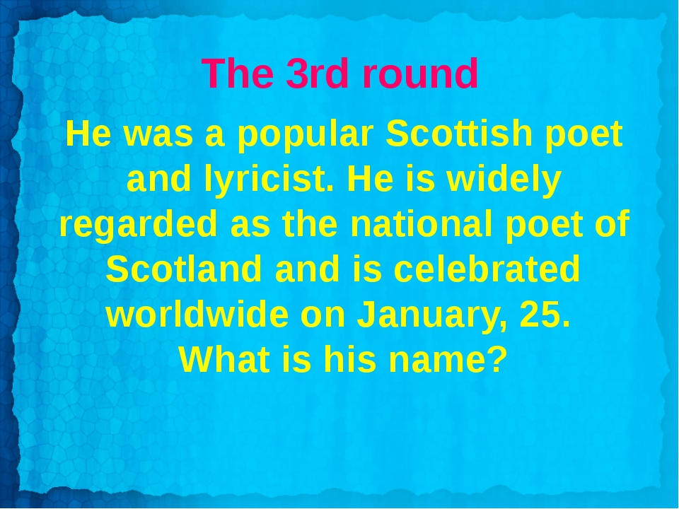 The 3rd round He was a popular Scottish poet and lyricist. He is widely regar...
