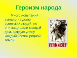 Героизм народа Много испытаний выпало на долю советских людей, но они защищал