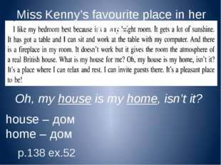 Miss Kenny's favourite place in her house Oh, my house is my home, isn't it?
