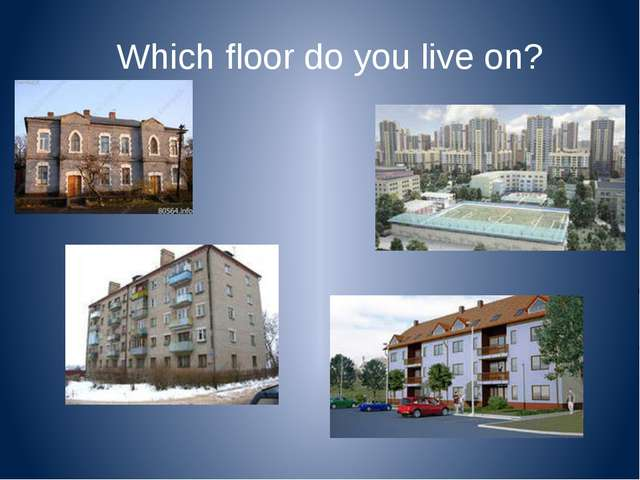 Which floor do you live on?