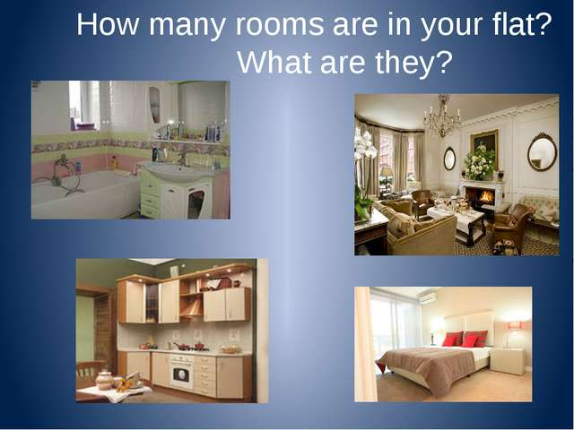 How many rooms are in your flat? What are they?