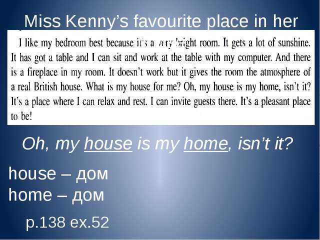 Miss Kenny's favourite place in her house Oh, my house is my home, isn't it?...