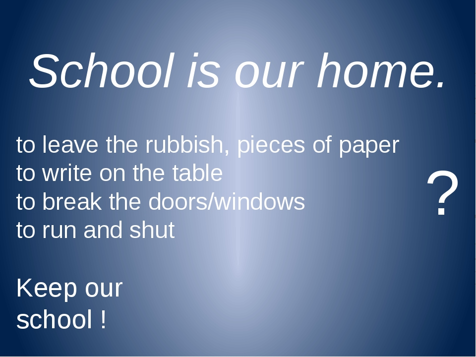 School is our home. to leave the rubbish, pieces of paper to write on the tab...