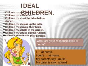 IDEAL CHILDREN. Children must do their homework. Children must wash up. Child