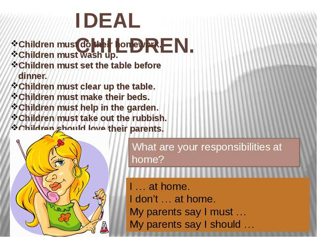 IDEAL CHILDREN. Children must do their homework. Children must wash up. Child...