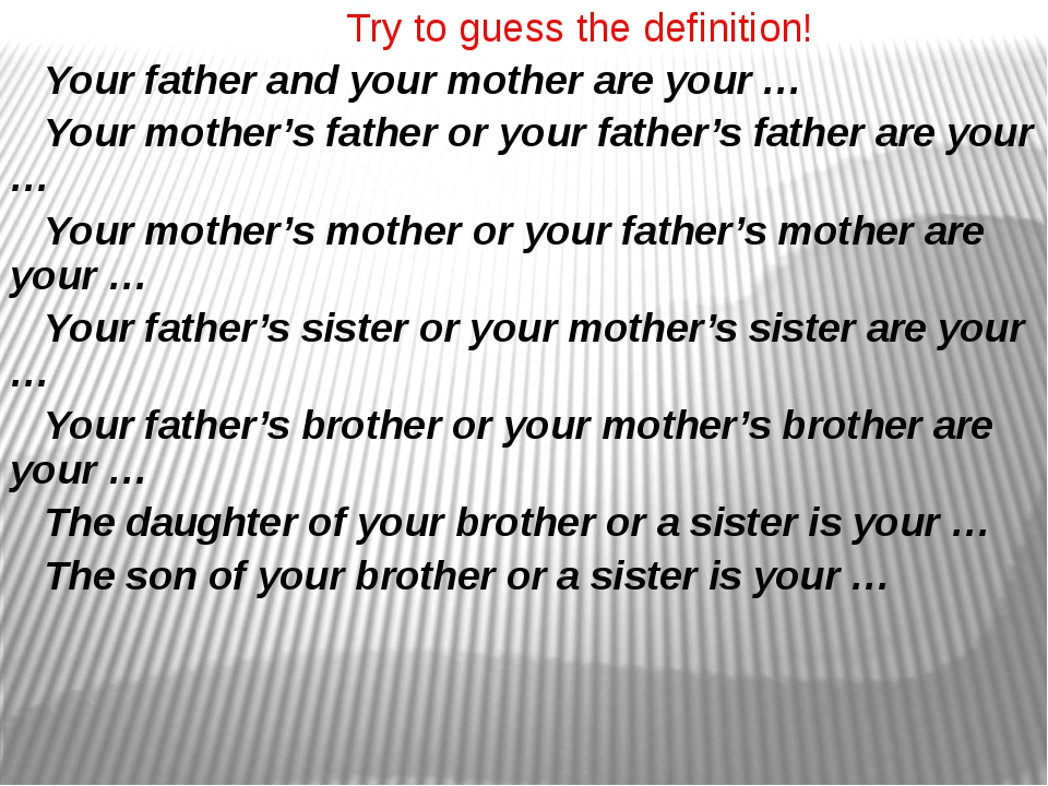 Try to guess the definition! Your father and your mother are your … Your mot...