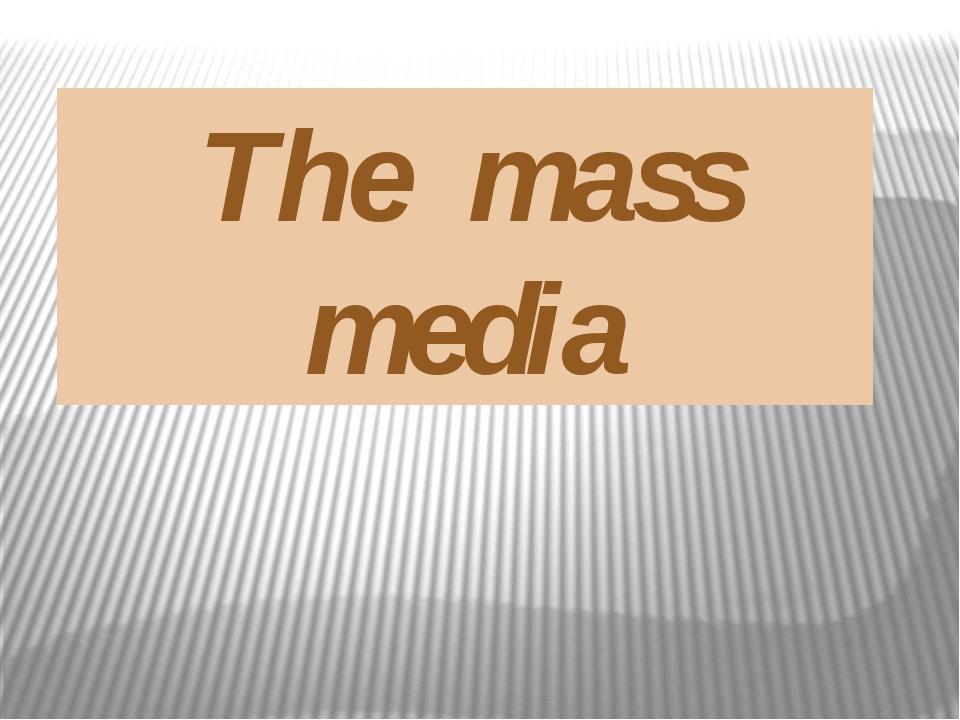 The mass media