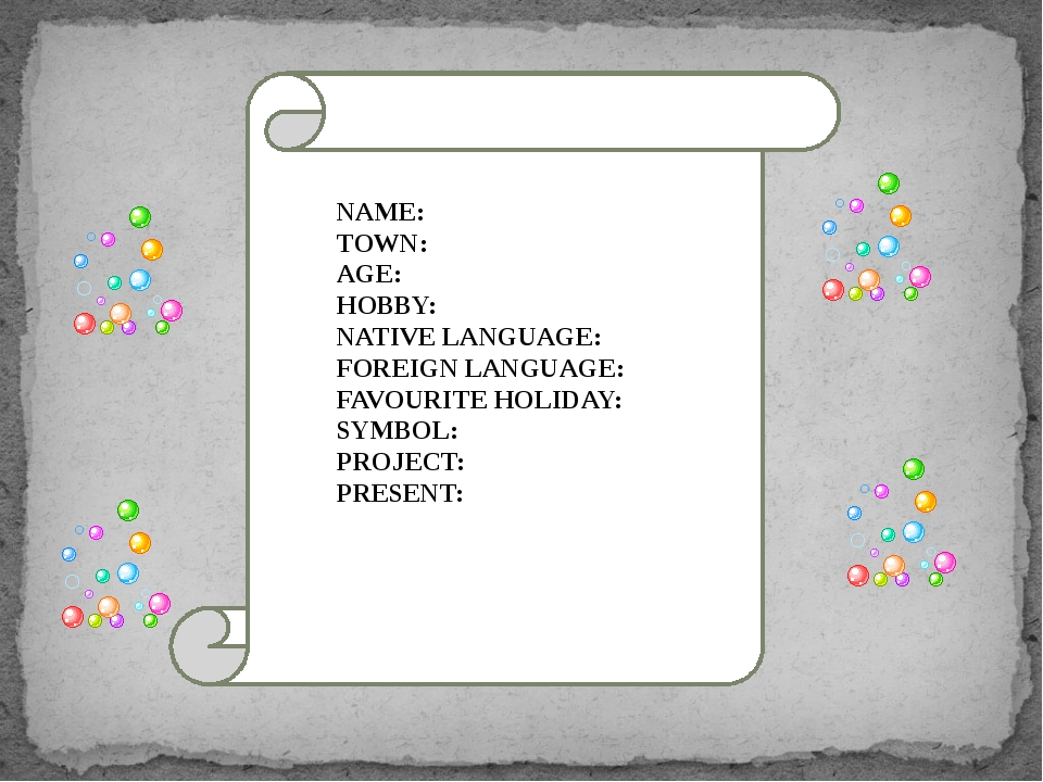 NAME: TOWN: AGE: HOBBY: NATIVE LANGUAGE: FOREIGN LANGUAGE: FAVOURITE HOLIDAY...