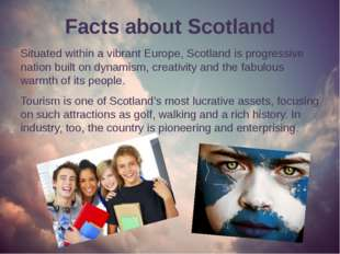 Facts about Scotland Situated within a vibrant Europe, Scotland is progressiv