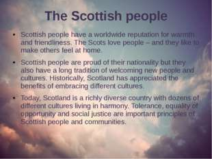The Scottish people Scottish people have a worldwide reputation for warmth an