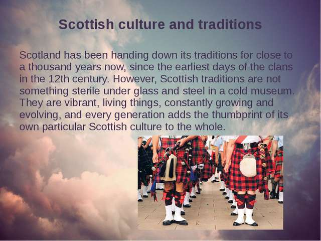 Scottish culture and traditions Scotland has been handing down its traditions...
