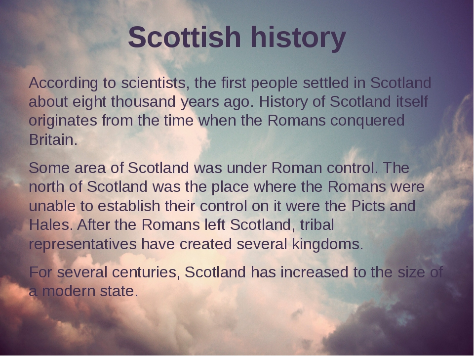 Scottish history According to scientists, the first people settled in Scotlan...