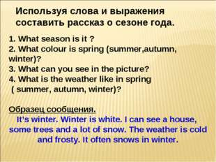 1. What season is it ? 2. What colour is spring (summer,autumn, winter)? 3. W
