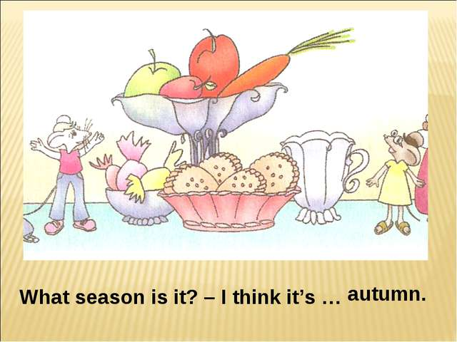 What season is it? – I think it's … autumn.