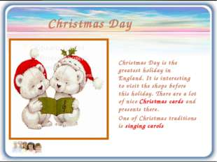 Christmas Day Christmas Day is the greatest holiday in England. It is interes