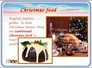 Christmas food English families gather to have Christmas dinner. They eat tra