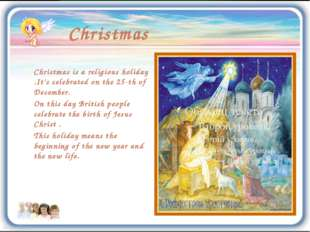 Christmas Christmas is a religious holiday .It's celebrated on the 25-th of D