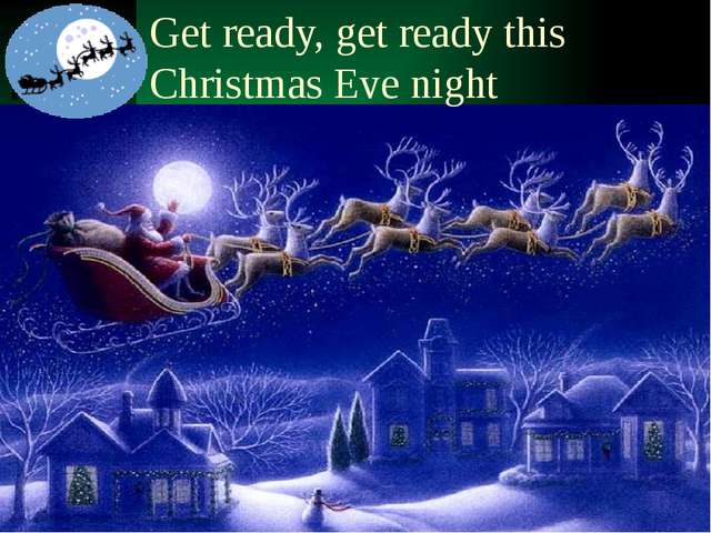 Get ready, get ready this Christmas Eve night