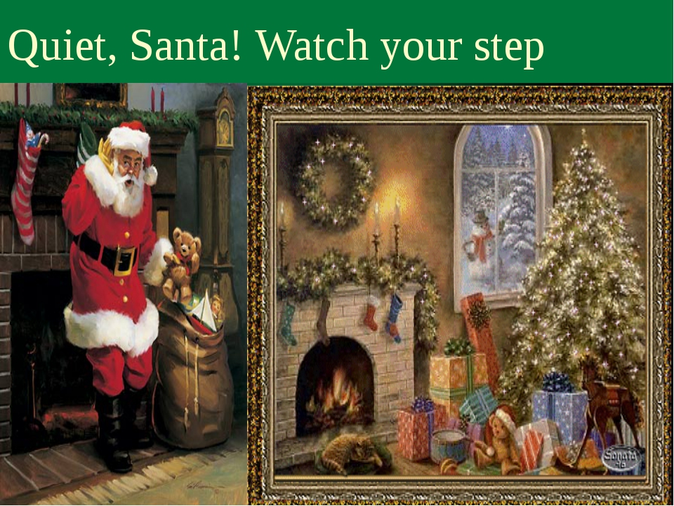 Quiet, Santa! Watch your step