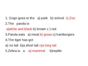 1. Gogo goes to the a) park b) school c) Zoo 2.The panda is a)white and blac