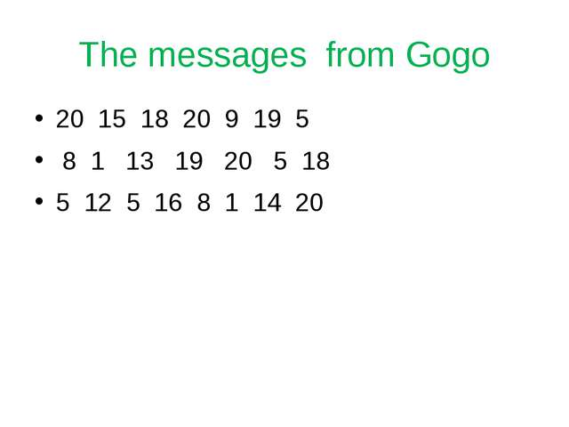 The messages from Gogo 20 15 18 20 9 19 5 8 1 13 19 20 5 18 5 12 5 16 8 1 14 20