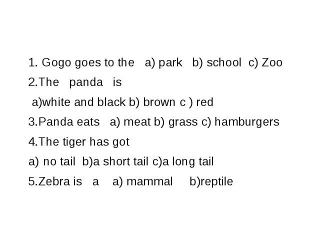 1. Gogo goes to the a) park b) school c) Zoo 2.The panda is a)white and blac...
