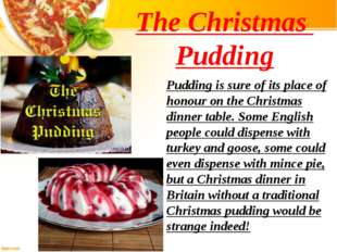 The Christmas Pudding Pudding is sure of its place of honour on the Christmas
