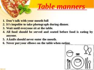 Don't talk with your mouth full It's impolite to take photograph during dinne
