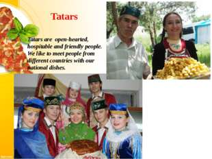 Tatars Tatars are open-hearted, hospitable and friendly people. We like to me