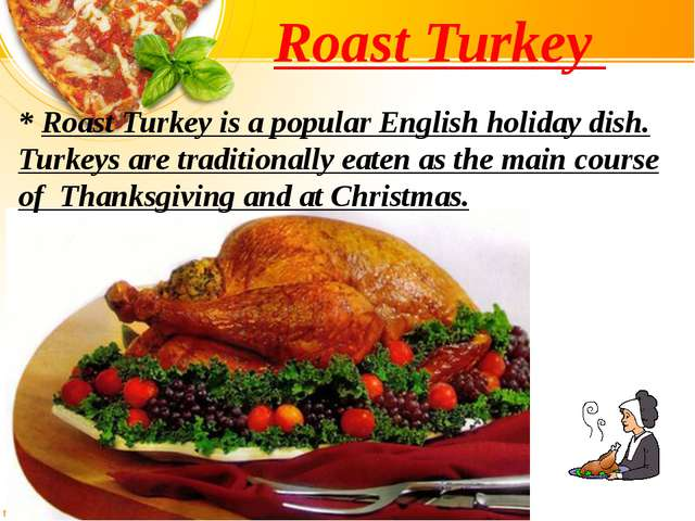 Roast Turkey * Roast Turkey is a popular English holiday dish. Turkeys are tr...