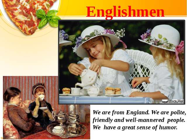 Englishmen We are from England. We are polite, friendly and well-mannered peo...