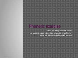 Phonetic exercise Grateful, nice ,happy, rebellious, beautiful, sad,responsib