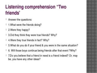 "Listening comprehension ""Two friends' Answer the questions: 1.What were the f"
