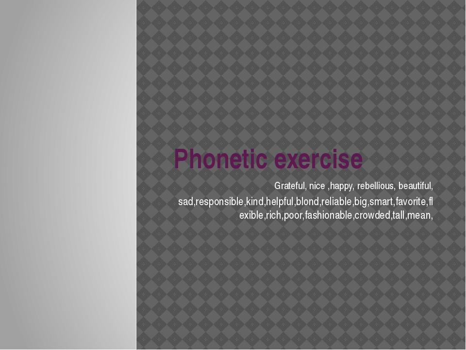 Phonetic exercise Grateful, nice ,happy, rebellious, beautiful, sad,responsib...