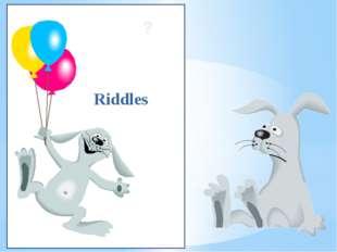 ? Riddles