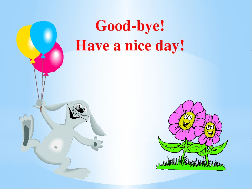 Good-bye! Have a nice day!